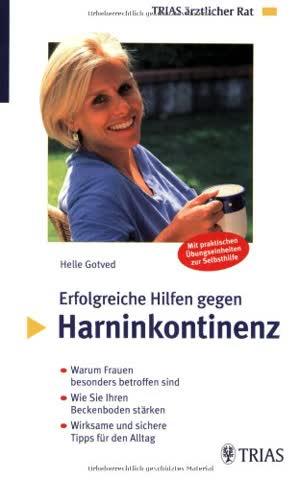 Erfolgreiche Hilfen gegen Harninkontinenz: Warum Frauen besonders betroffen sind. Wie Sie Ihren Beckenboden stärken. Wirksame und sichere Tipps für ... praktischen Übungseinheiten zur Selbsthilfe