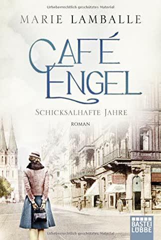 Café Engel: Schicksalhafte Jahre. Roman (Café-Engel-Saga)