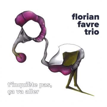 Florian Favre Trio - T'inquiète pas, ça va aller