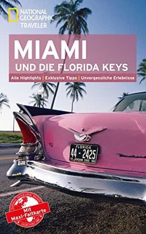 NATIONAL GEOGRAPHIC Reiseführer Miami und die Florida Keys: Das ultimative Reisehandbuch mit über 500 Adressen und praktischer Faltkarte zum ... alle Traveler. (National Geographic Traveler)