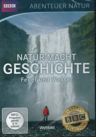 Abenteuer Natur (BBC): Natur macht Geschichte - Feuer und Wasser