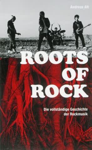 ROOTS OF ROCK Die vollständige Geschichte der Rockmusik von Andreas Alt