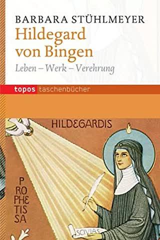 Hildegard von Bingen: Leben - Werk - Verehrung (Topos Taschenbücher)