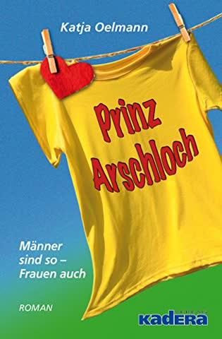 Prinz Arschloch: Männer sind so - Frauen auch