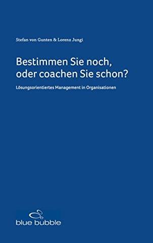 Bestimmen Sie noch, oder coachen Sie schon?: Lösungsorientiertes Management in Organisationen