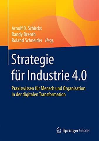 Strategie für Industrie 4.0: Praxiswissen für Mensch und Organisation in der digitalen Transformation