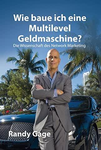 Wie baue ich eine Multilevel Geldmaschine?: Die Wissenschaft des Network Marketing
