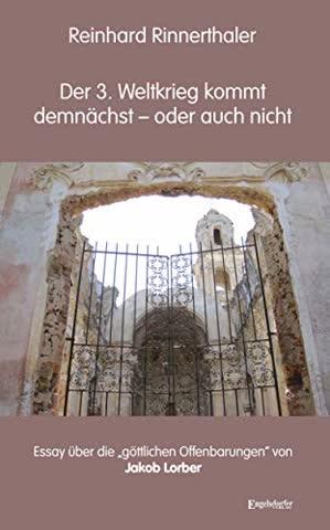 """Der 3. Weltkrieg kommt demnächst - oder auch nicht: Essay über die """"göttlichen Offenbarungen"""" von Jakob Lorber"""