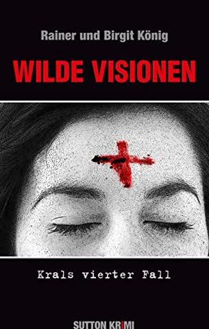 Wilde Visionen: Krals vierter Fall (Sutton Krimi)