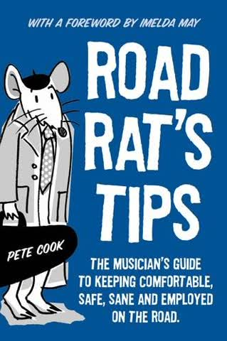 Road Rat's Tips - The Musician's Guide to Keeping Comfortable, Safe, Sane and Employed on the Road. Foreword by Imelda May