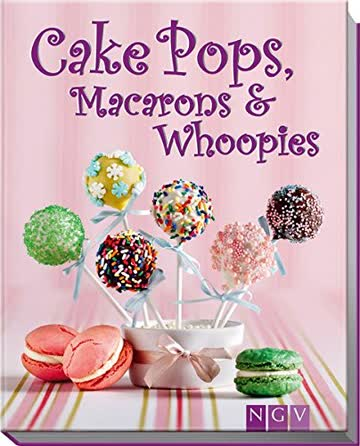 Cake Pops, Macarons & Whoopies