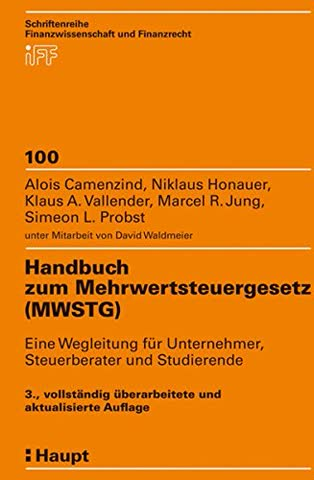 Handbuch zum Mehrwertsteuergesetz (MWSTG): Eine Wegleitung für Unternehmer, Steuerberater und Studierende (Schriftenreihe Finanzwissenschaft und Finanzrecht)