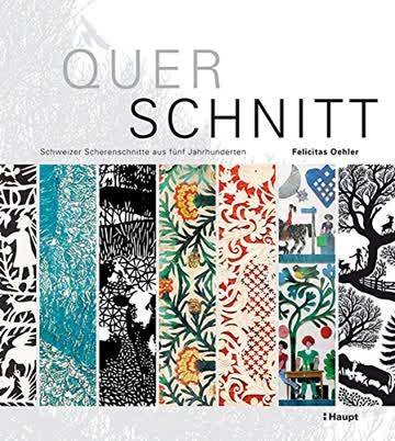 Querschnitt: Schweizer Scherenschnitte aus fünf Jahrhunderten
