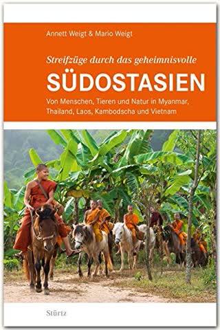 Streifzüge durch das geheimnisvolle SÜDOSTASIEN - STÜRTZ Verlag: Von Menschen, Tieren und Natur in Myanmar, Thailand, Laos, Kambodscha und Vietnam
