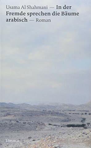 In der Fremde sprechen die Bäume arabisch: Roman