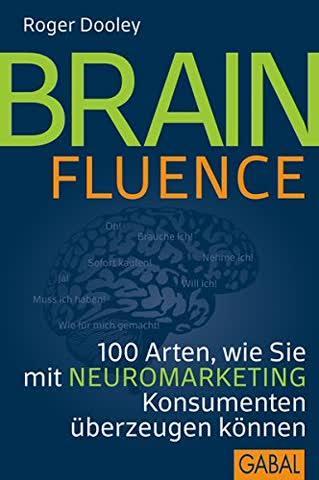Brainfluence: 100 Arten, wie Sie mit Neuromarketing Konsumenten überzeugen können (Dein Business)