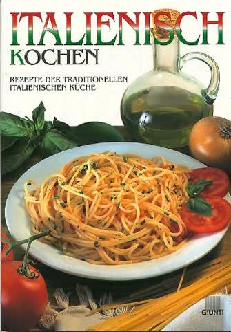 Italienisch Kochen. Rezepte der traditionellen italienischen Küche