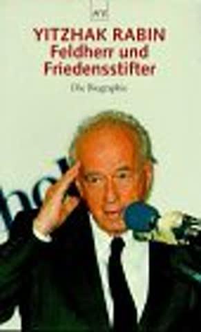 Yitzhak Rabin: Feldherr und Friedensstifter. Die Biographie