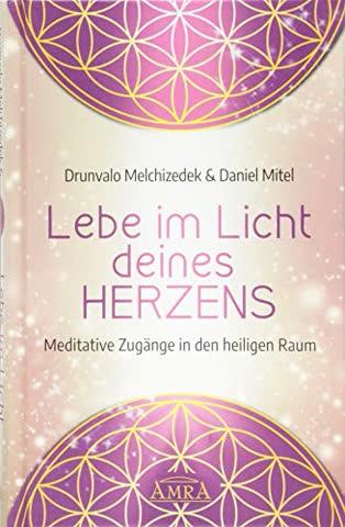 Lebe im Licht deines Herzens: Meditative Zugänge in den heiligen Raum