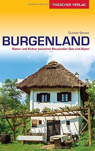 Reiseführer Burgenland: Natur und Kultur zwischen Neusiedler See und Alpen (Trescher-Reihe Reisen)