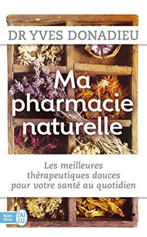Ma pharmacie naturelle : Les meilleures thérapies douces pour votre santé au quotidien