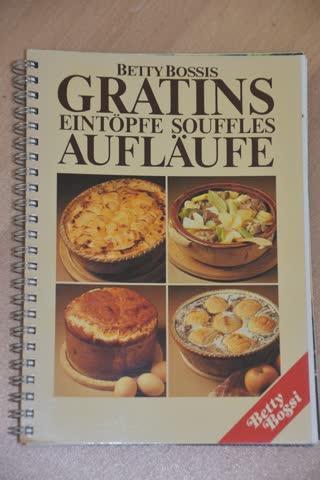 Betty Bossis gratins Eintöpfe Souffles Aufläufe