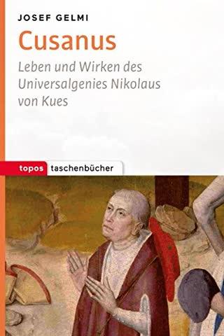 Cusanus: Leben und Wirken des Universalgenies Nikolaus von Kues (Topos Taschenbücher)