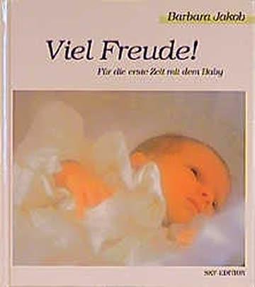 Viel Freude!: Für die erste Zeit mit dem Baby (Bild-Text-Bände)