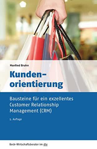 Kundenorientierung: Bausteine für ein exzellentes Customer Relationship Management (CRM) (dtv Beck Wirtschaftsberater)