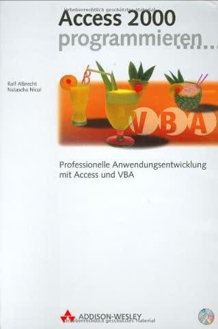 Access 2000 programmieren. Professionelle Anwendungsentwicklung mit Access und VBA