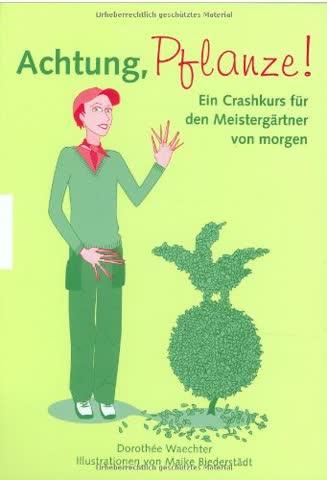 Achtung, Pflanze!. Von Waechter,