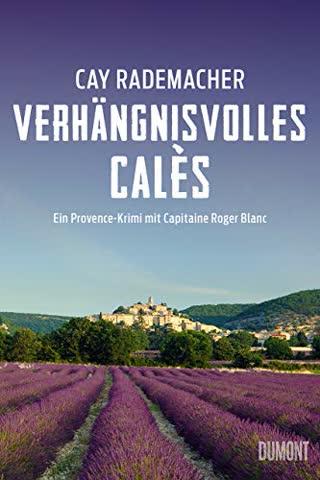 Verhängnisvolles Calès: Ein Provence-Krimi mit Capitaine Roger Blanc (Capitaine Roger Blanc ermittelt, Band 6)