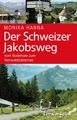 Der Schweizer Jakobsweg: Vom Bodensee zum Vierwaldstättersee