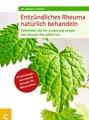 Entzündliches Rheuma natürlich behandeln: Heilmittel, die für Linderung sorgen. Das können Sie selbst tun