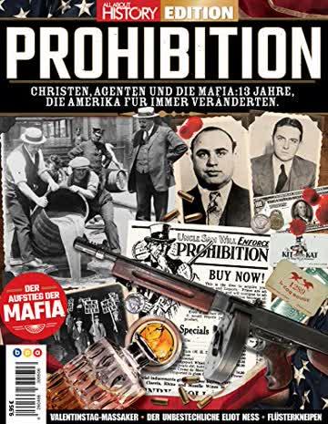 All About History EDITION - PROHIBITION: Christen, Agenten und die Mafia: 13 Jahre, die Amerika für immer veränderten