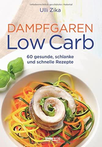 Dampfgaren- Low Carb: 60 gesunde, schlanke und schnelle Rezepte