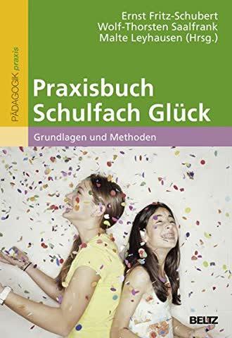Praxisbuch Schulfach Glück: Grundlagen und Methoden