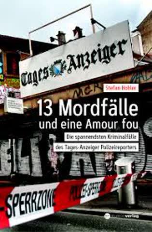 13 Mordfälle und eine Amour Fou: Die spannendsten Kriminalfälle des Tages-Anzeiger Polizeireporters