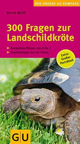 300 Fragen zur Landschildkröte: Kompaktes Wissen von A bis Z. Experten-Tipps aus der Praxis. Großer Porträtteil. (GU Der große Kompass)