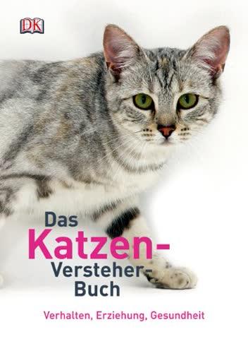 Das Katzen-Versteher-Buch: Verhalten, Erziehung, Gesundheit