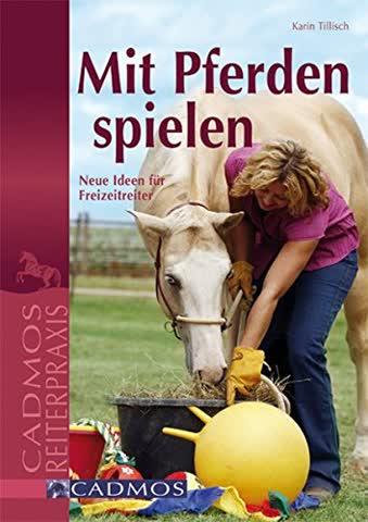 Mit Pferden spielen: Neue Ideen für Freizeitreiter (Cadmos Reiterpraxis)