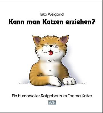 Kann man Katzen erziehen?: Ein humorvoller Ratgeber zum Thema Katze