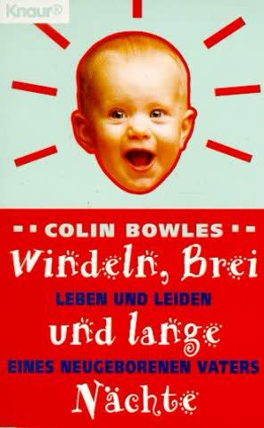 Windeln, Brei und lange Nächte: Leben und Leiden eines neugegeborenen Vaters (Knaur Taschenbücher. Humor)