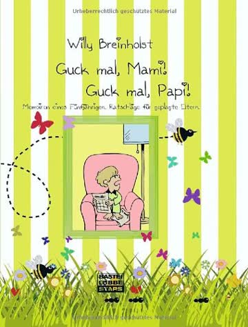 Guck mal, Mami! Guck mal, Papi!: Memoiren eines Fünfjährigen. Ratschläge für geplag (Bastei Lübbe Stars)