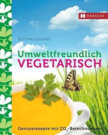 Umweltfreundlich vegetarisch: Genussrezepte mit CO2-Berechnungen