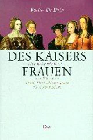 Des Kaisers Frauen: Eine Reise mit Karl V. von Flandern durch Deutschland bis in die Estremadura