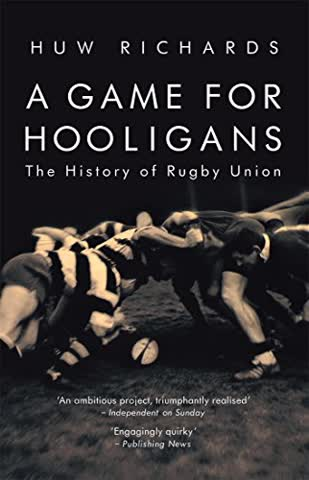 [ A Game For Hooligans The History Of Rugby Union ] By Richards, Huw ( Author ) Nov-2007 [ Paperback ] A Game for Hooligans The History of Rugby Union