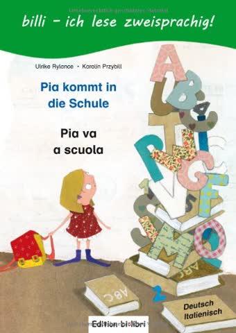 Pia kommt in die Schule/Pia va a scuola: ein deutsch-italienisches Kinderbuch zum Vorlesen und Selberlesen