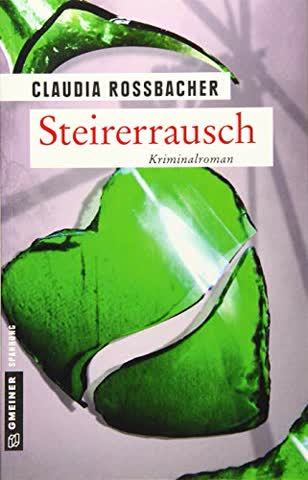 Steirerrausch: Sandra Mohrs neunter Fall (Kriminalromane im GMEINER-Verlag) (LKA-Ermittler Sandra Mohr und Sascha Bergmann)