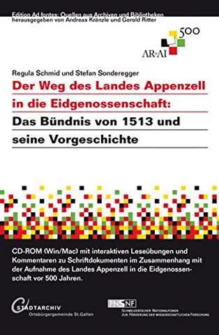 Der Weg des Landes Appenzell in die Eidgenossenschaft: Das Bündnis von 1513 und seine Vorgeschichte